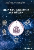 Martin Wiesengrün: Mein UFO-Erlebnis auf Rügen
