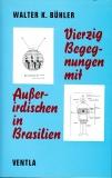 Dr. Walter K. Bühler 40 Begegnungen mit Außerirdischen in Brasilien
